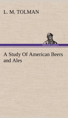 A Study of American Beers and Ales - Tolman, L M
