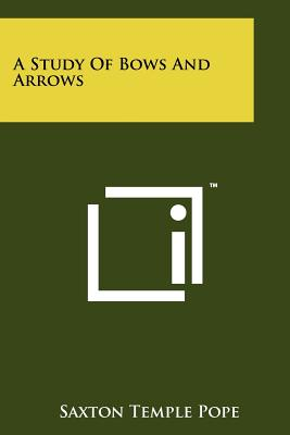 A Study of Bows and Arrows - Pope, Saxton Temple