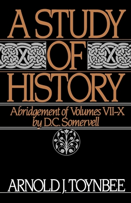A Study of History: Abridgement of Volumes VII-X - Toynbee, Arnold J, and Somervell, D C (Editor)