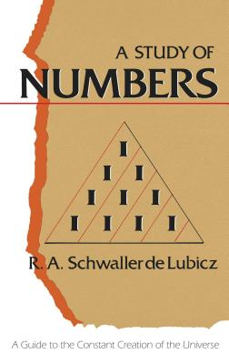 A Study of Numbers: A Guide to the Constant Creation of the Universe - Schwaller De Lubicz, R A