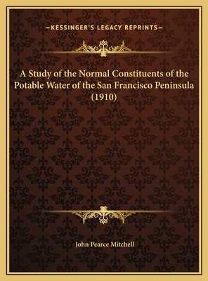 A Study of the Normal Constituents of the Potable Water of the San Francisco Peninsula - Mitchell, John Pearce