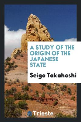 A Study of the Origin of the Japanese State - Takahashi, Seigo