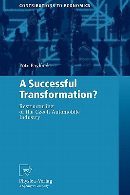 A Successful Transformation?: Restructuring of the Czech Automobile Industry - Pavlinek, Petr