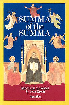 A Summa of the Summa: The Essential Philosophical Passages of St. Thomas Aquinas' Summa Theologica - Aquinas, Thomas, Saint, and Thomas, Frederic, and Kreeft, Peter (Editor)