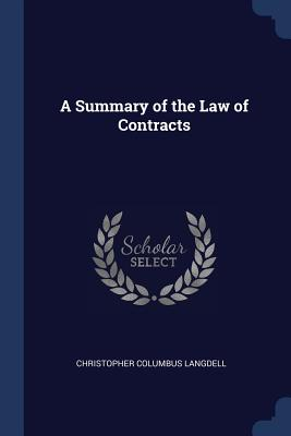 A Summary of the Law of Contracts - Langdell, Christopher Columbus