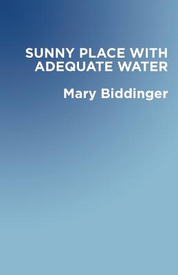 A Sunny Place with Adequate Water - Biddinger, Mary