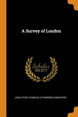 A Survey of London - Stow, John, and Kingsford, Charles Lethbridge