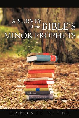 A Survey of the Bible's Minor Prophets - Biehl, Randall