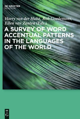 A Survey of Word Accentual Patterns in the Languages of the World - Hulst, Harry Van Der (Editor), and Goedemans, Rob (Editor), and Zanten, Ellen Van (Editor)