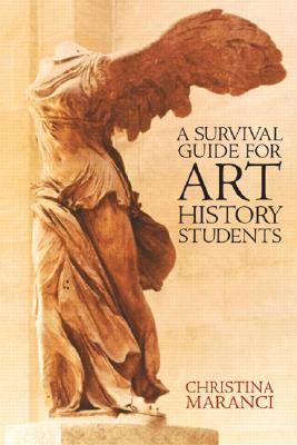 A Survival Guide for Art History Students - Maranci, Christina