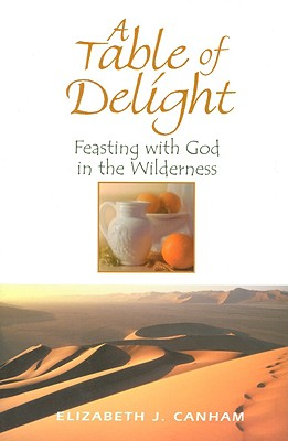 A Table of Delight: Feasting with God in the Wilderness - Canham, Elizabeth