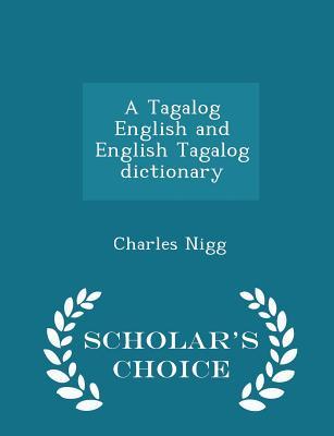 A Tagalog English and English Tagalog Dictionary - Scholar's Choice Edition - Nigg, Charles