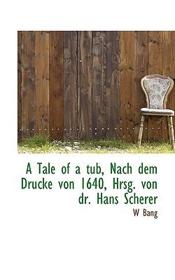 A Tale of a Tub, Nach Dem Drucke Von 1640, Hrsg. Von Dr. Hans Scherer - Bang, W