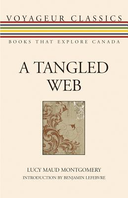 A Tangled Web - Montgomery, Lucy Maud, and Poling, Jim, Sr, and Lefebvre, Benjamin (Introduction by)