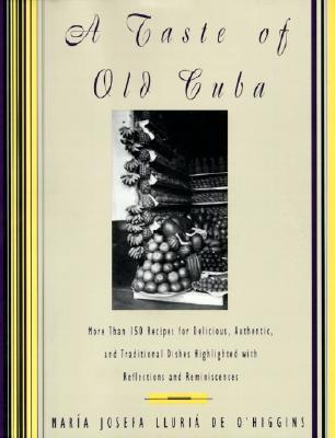 A Taste of Old Cuba: More Than 150 Recipes for Delicious, Authentic, and Traditional Dishes - O'Higgins, Maria Josefa Lluria D