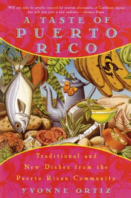 A Taste of Puerto Rico: Traditional and New Dishes from the Puerto Rican Community - Ortiz, Yvonne