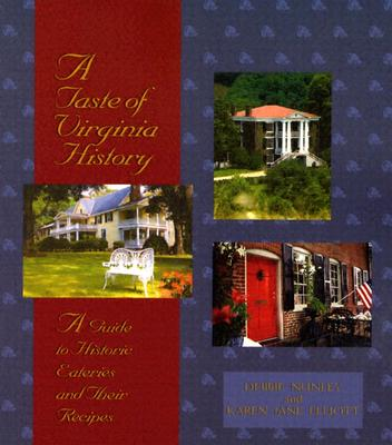 A Taste of Virginia History: A Guide to Historic Eateries and Their Recipes - Nunley, Debbie, and Elliott, Karen Jane