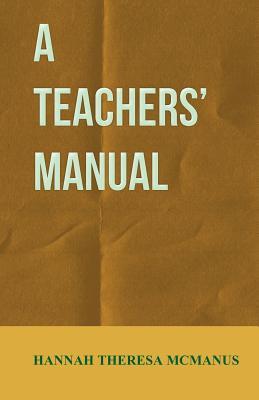 A Teachers' Manual - McManus, Hannah Theresa