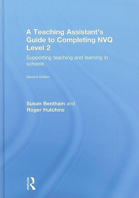 A Teaching Assistant's Complete Guide to Completing NVQ Level 2: Supporting Teaching and Learning in Schools - Bentham, Susan, and Hutchins, Roger