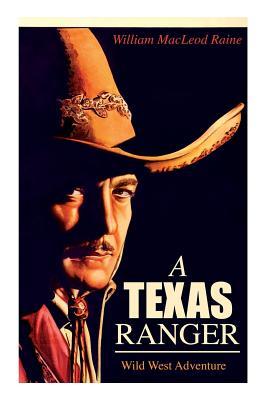 A TEXAS RANGER (Wild West Adventure) - Raine, William MacLeod
