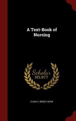 A Text-Book of Nursing - Weeks-Shaw, Clara S