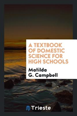 A Textbook of Domestic Science for High Schools - Campbell, Matilda G