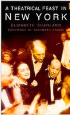 A Theatrical Feast in New York - Sharland, Elizabeth, and Harris, Rosemary (Foreword by)