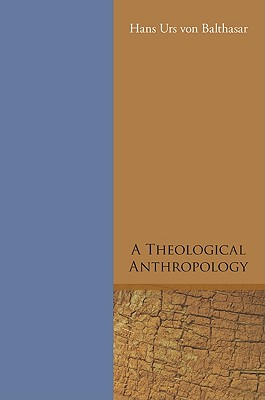 A Theological Anthropology - Von Balthasar, Hans Urs, Cardinal