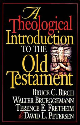 A Theological Introduction to the Old Testament - Birch, Bruce C, and Brueggemann, Walter, and Peterson, David L, Professor