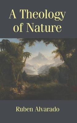 A Theology of Nature - Alvarado, Ruben