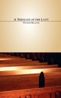 A Theology of the Laity - Kraemer, Hendrik