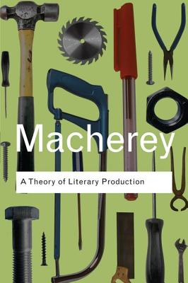 A Theory of Literary Production - Macherey, Pierre