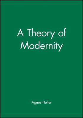 A Theory of Modernity - Heller, Agnes, Professor