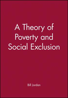 A Theory of Poverty and Social Exclusion - Jordan, Bill