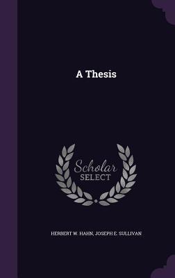 A Thesis - Hahn, Herbert W, and Sullivan, Joseph E