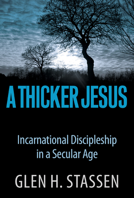 A Thicker Jesus: Incarnational Discipleship in a Secular Age - Stassen, Glen Harold
