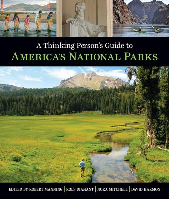 A Thinking Person's Guide to America's National Parks - Manning, Robert E, PH.D (Editor), and Diamant, Rolf (Editor), and Mitchell, Nora J, PH.D. (Editor)