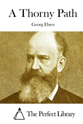 A Thorny Path - Ebers, Georg, and The Perfect Library (Editor)