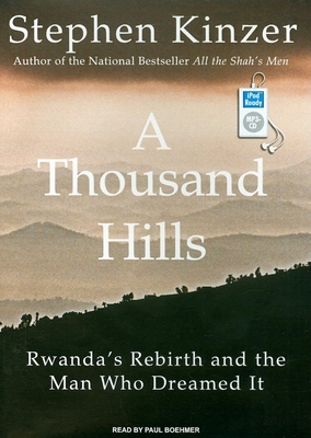 A Thousand Hills: Rwanda's Rebirth and the Man Who Dreamed It - Kinzer, Stephen, and Boehmer, Paul (Narrator)