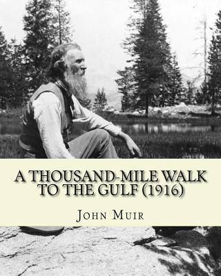 A Thousand-Mile Walk To The Gulf (1916). By: John Muir, EDITED By: William Frederic Bade: Illustrated - Bade, William Frederic, and Muir, John