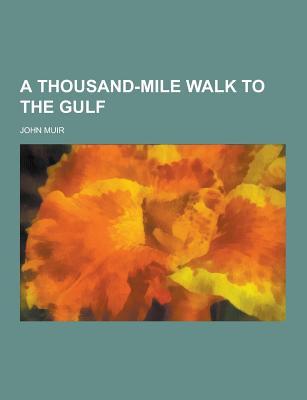 A Thousand-Mile Walk to the Gulf - Muir, John