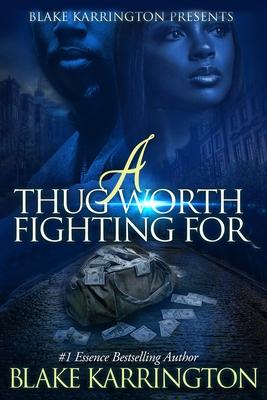 A Thug Worth Fighting For: A Urban Love Novella - Karrington, Blake