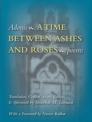 A Time Between Ashes & Roses - Adonis, and Toorawa, Shawkat M, Professor (Translated by), and Rabbat, Nasser (Foreword by)