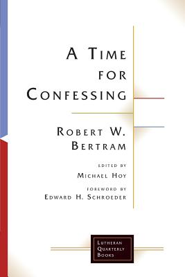 A Time for Confessing - Bertram, Robert W., and Hoy, Michael (Editor)