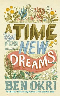 A Time for New Dreams - Okri, Ben
