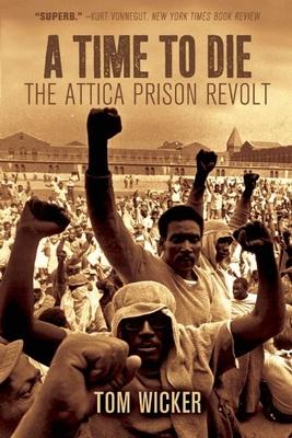 A Time to Die: The Attica Prison Revolt - Wicker, Tom