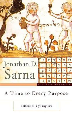 A Time to Every Purpose: Letters to a Young Jew - Sarna, Jonathan D, Dr.