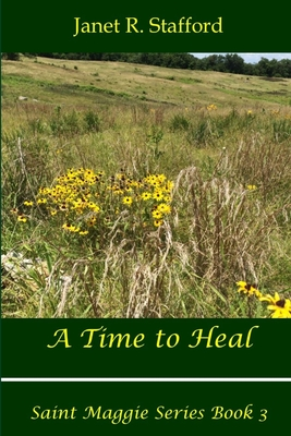 A Time to Heal: Saint Maggie Series Book #3 - Stafford, Janet R