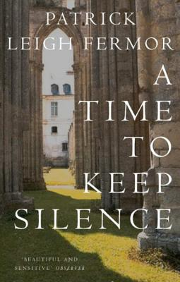 A Time to Keep Silence - Fermor, Patrick Leigh