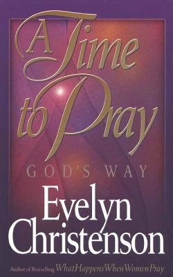 A Time to Pray God's Way - Christenson, Evelyn